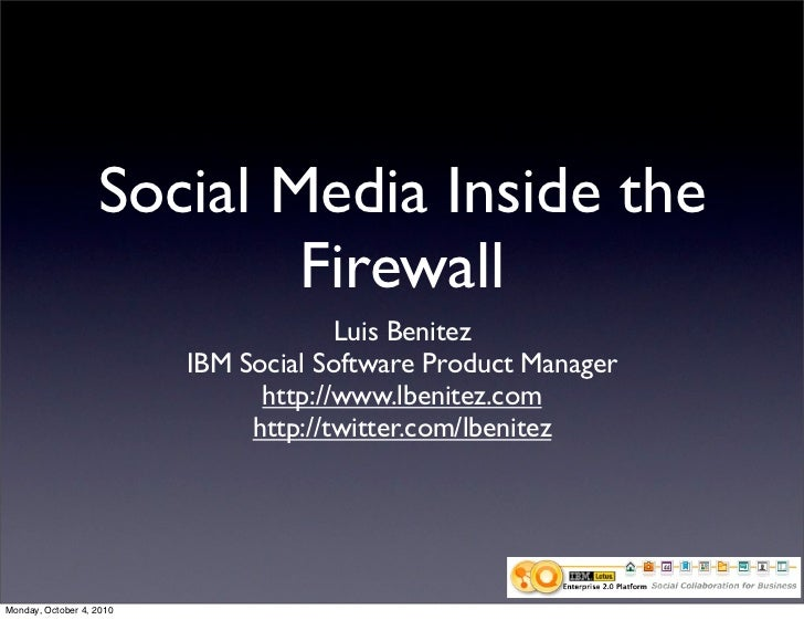 Social Media Inside the                            Firewall                                        Luis Benitez           ...