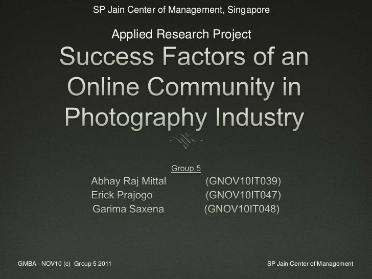 Success Factors of an Online Community in Photography Industry<br />Group 5<br />Abhay Raj Mittal  (GNOV10IT039)<br />Eri...