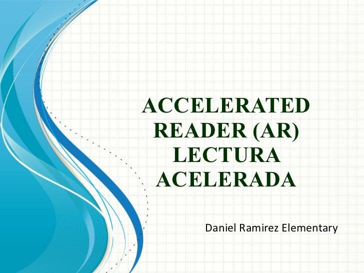 ACCELERATED READER (AR) LECTURA ACELERADA Daniel Ramirez Elementary