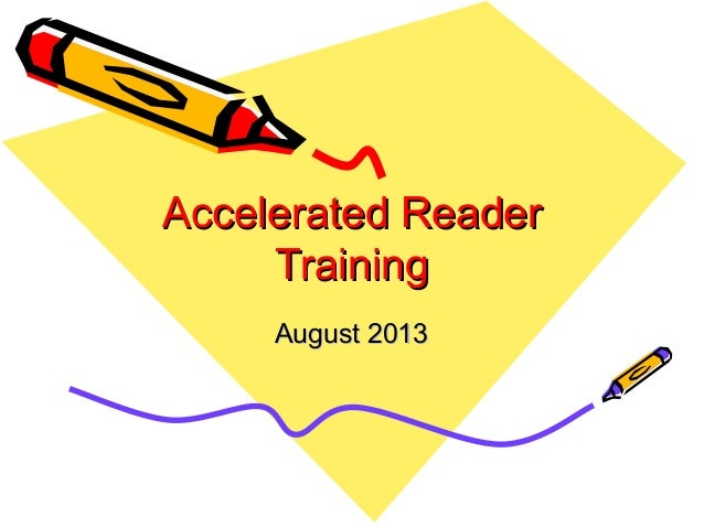 Accelerated ReaderAccelerated Reader TrainingTraining August 2013August 2013
