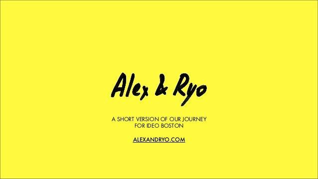 A SHORT VERSION OF OUR JOURNEYFOR IDEO BOSTONALEXANDRYO.COM