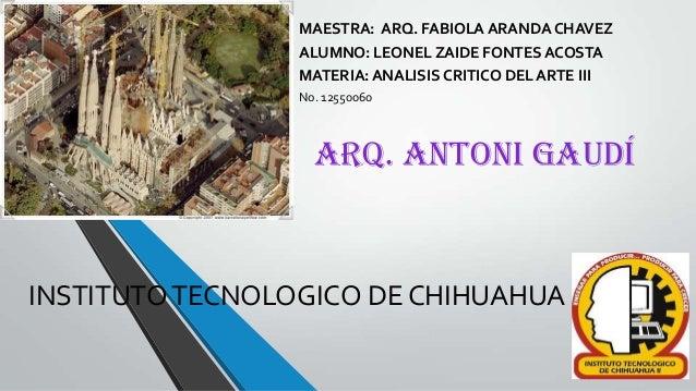 INSTITUTOTECNOLOGICO DE CHIHUAHUA IIMAESTRA: ARQ. FABIOLA ARANDA CHAVEZALUMNO: LEONEL ZAIDE FONTES ACOSTAMATERIA: ANALISIS...