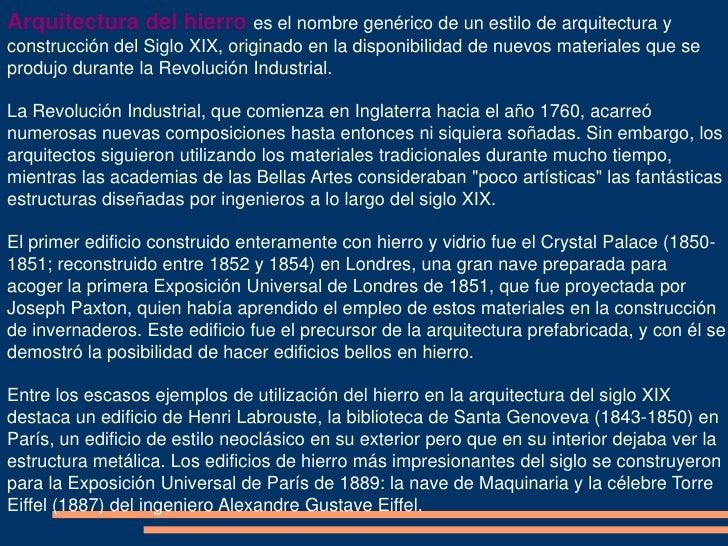 Arquitectura del hierro es el nombre genérico de un estilo de arquitectura yconstrucción del Siglo XIX, originado en la di...