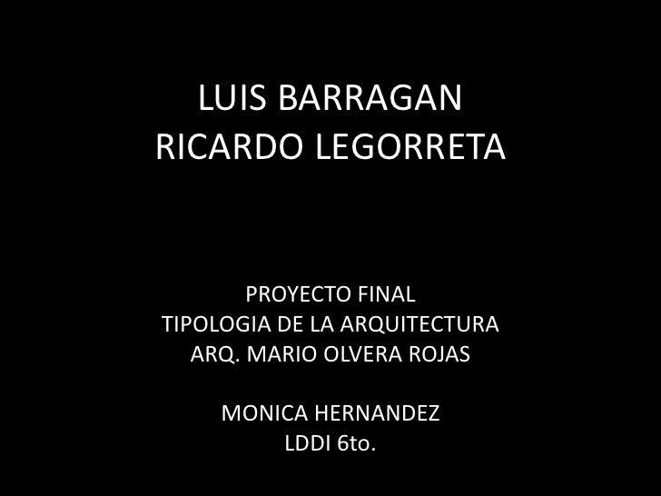 LUIS BARRAGANRICARDO LEGORRETA        PROYECTO FINALTIPOLOGIA DE LA ARQUITECTURA   ARQ. MARIO OLVERA ROJAS    MONICA HERNA...