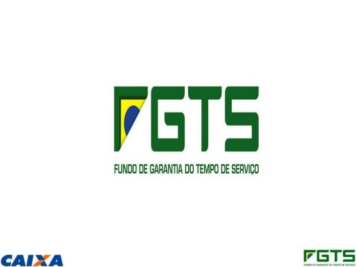 CRIAÇÃO DO FGTS O FGTS foi criado pelo Governo Federal através  da Lei 5.107 de 13 de Setembro de 1966 Vigência: 01/01/6...