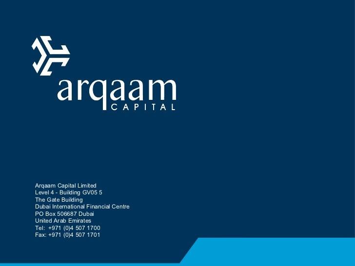 Arqaam Capital Limited Level 4 - Building GV05 5 The Gate Building Dubai International Financial Centre PO Box 506687 Duba...