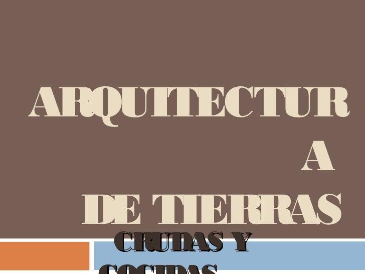 ARQUITECTUR           A  DE TIERRAS   CRUDAS Y