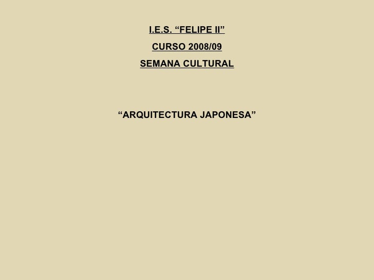"I.E.S. ""FELIPE II"" CURSO 2008/09 SEMANA CULTURAL "" ARQUITECTURA JAPONESA"""