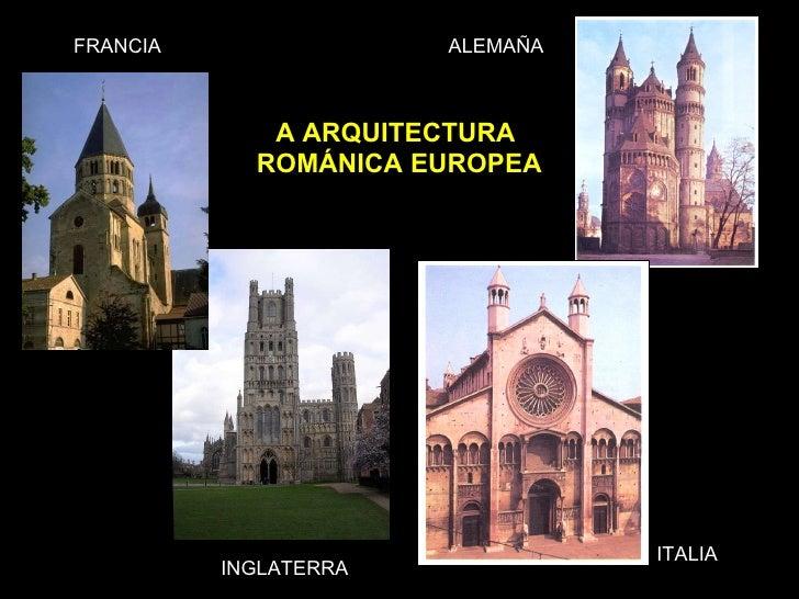 A ARQUITECTURA  ROMÁNICA EUROPEA FRANCIA ALEMAÑA INGLATERRA ITALIA