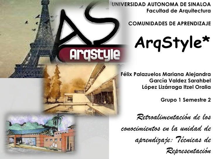 UNIVERSIDAD AUTONOMA DE SINALOA           Facultad de Arquitectura      COMUNIDADES DE APRENDIZAJE        ArqStyle*   Féli...