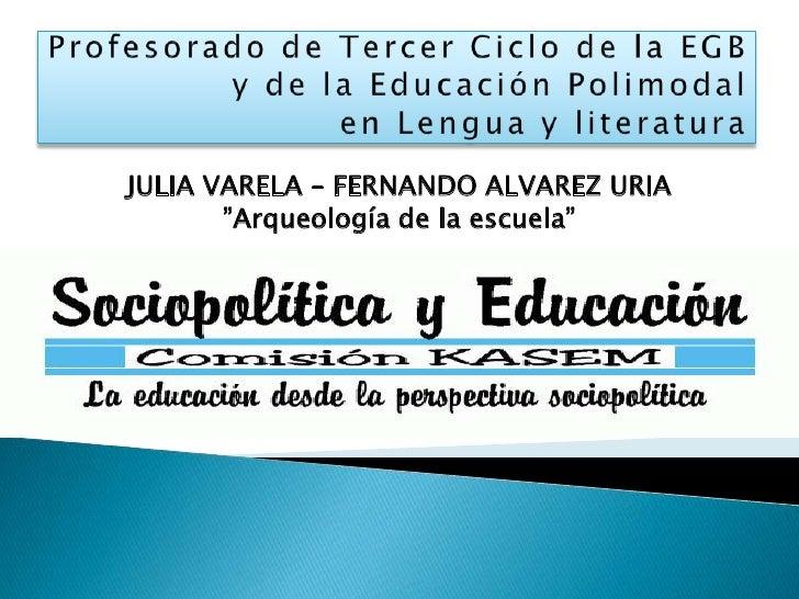 Profesorado de Tercer Ciclo de la EGBy de la Educación Polimodalen Lengua y literatura<br />Julia Varela – Fernando Alvare...