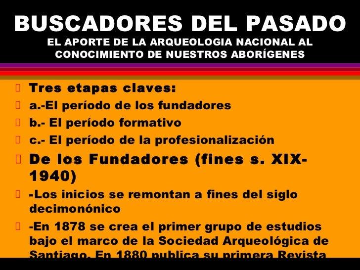 BUSCADORES DEL PASADO   EL APORTE DE LA ARQUEOLOGIA NACIONAL AL    CONOCIMIENTO DE NUESTROS ABORÍGENES Tres etapas claves:...