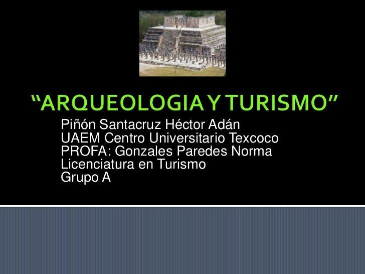 Piñón Santacruz Héctor AdánUAEM Centro Universitario TexcocoPROFA: Gonzales Paredes NormaLicenciatura en TurismoGrupo A