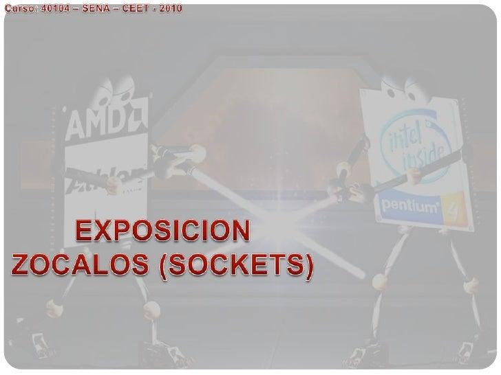 Curso: 40104 – SENA – CEET - 2010<br />EXPOSICION ZOCALOS (SOCKETS)<br />