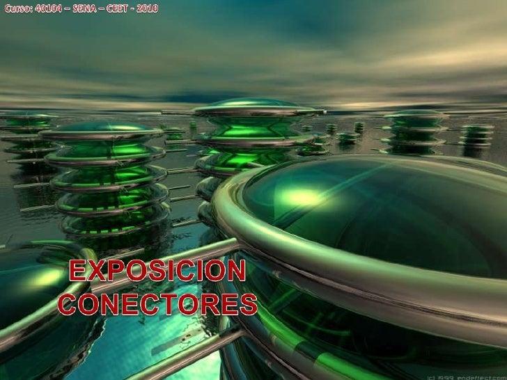 Curso: 40104 – SENA – CEET - 2010<br />EXPOSICION CONECTORES<br />