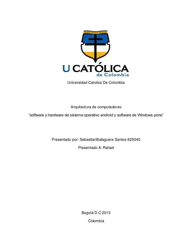 """Universidad Catolica De Colombia Arquitectura de computadores """"software y hardware de sistema operativo android y software..."""