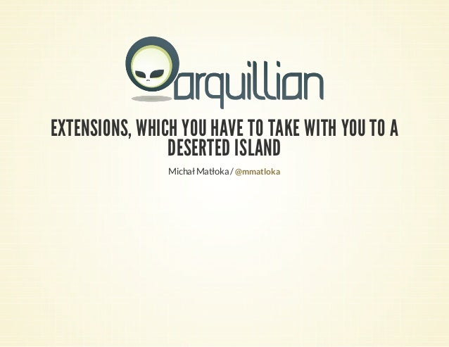 EXTENSIONS, WHICH YOU HAVE TO TAKE WITH YOU TO A DESERTED ISLAND Michał Matłoka / @mmatloka