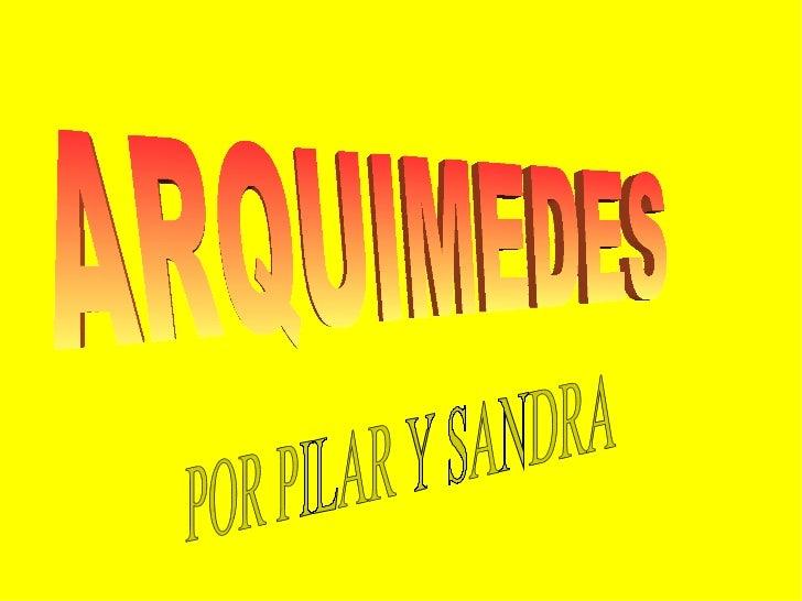 ARQUIMEDES  POR PILAR Y SANDRA