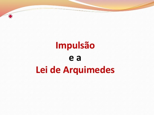 Impulsão e a Lei de Arquimedes