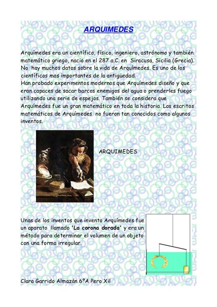 ARQUIMEDESArquímedes era un científico, físico, ingeniero, astrónomo y tambiénmatemático griego, nacio en el 287 a.C. en S...