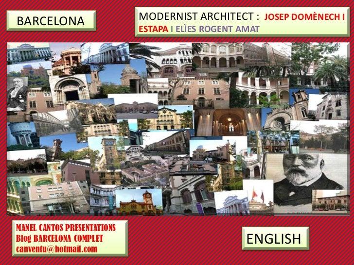 BARCELONA                    MODERNIST ARCHITECT : JOSEP DOMÈNECH I                             ESTAPA I ELÌES ROGENT AMAT...