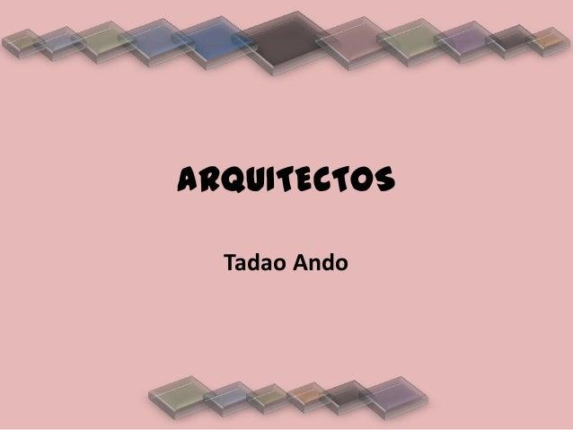 ARQUITECTOSTadao Ando