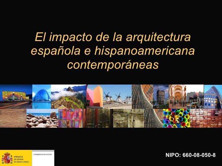 El impacto de la arquitectura española e hispanoamericana contemporáneas NIPO: 660-08-050-8