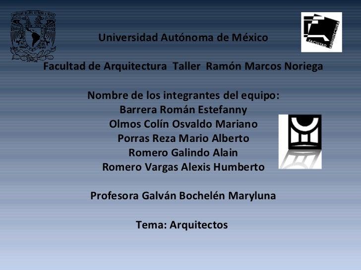 Universidad Autónoma de México Facultad de Arquitectura  Taller  Ramón Marcos Noriega Nombre de los integrantes del equipo...