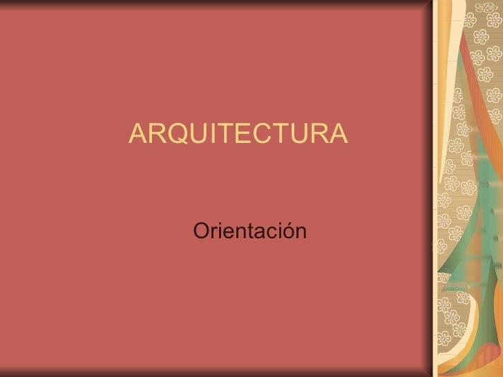 ARQUITECTURA Orientación