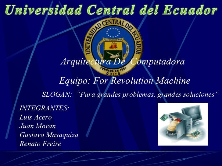 "Arquitectura De Computadora           Equipo: For Revolution Machine      SLOGAN: ""Para grandes problemas, grandes solucio..."