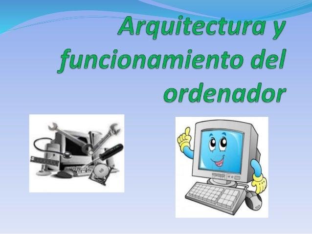 arquitectura del ordenador y su funcionamiento