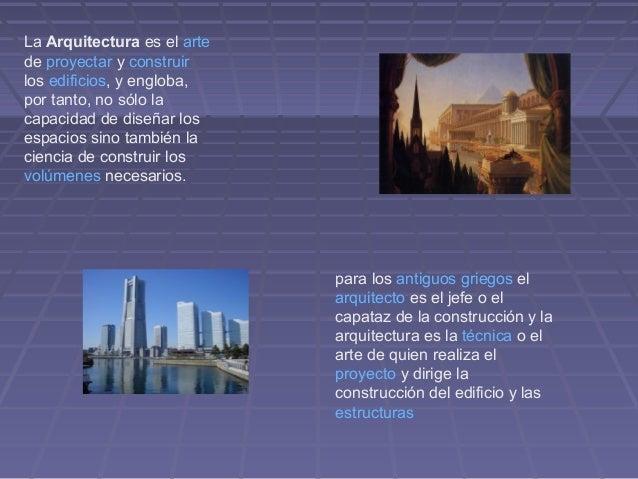 La Arquitectura es el artede proyectar y construirlos edificios, y engloba,por tanto, no sólo lacapacidad de diseñar loses...