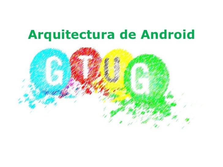 Arquitectura de Android por Andrés Deza