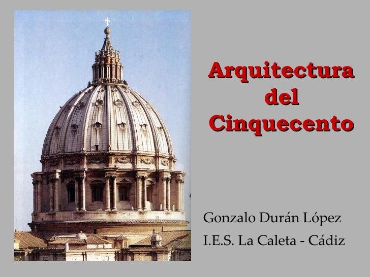 Arquitectura del Cinquecento Gonzalo Durán López I.E.S. La Caleta - Cádiz