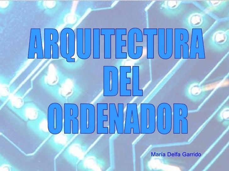 ARQUITECTURA DEL ORDENADOR María Delfa Garrido