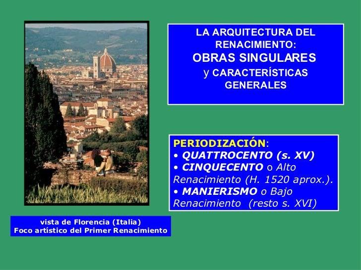 LA ARQUITECTURA DEL RENACIMIENTO: OBRAS SINGULARES   y  CARACTERÍSTICAS GENERALES <ul><li>PERIODIZACIÓN : </li></ul><ul><l...