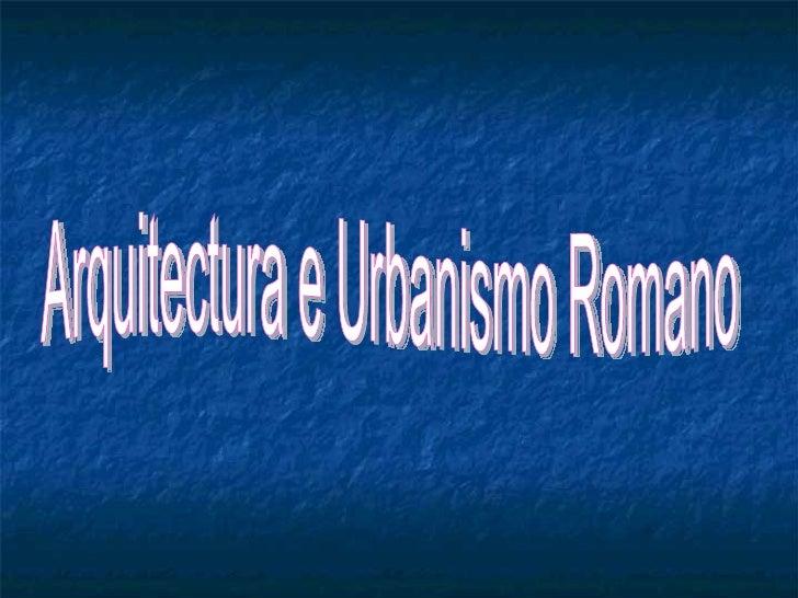 Arquitectura e Urbanismo Romano