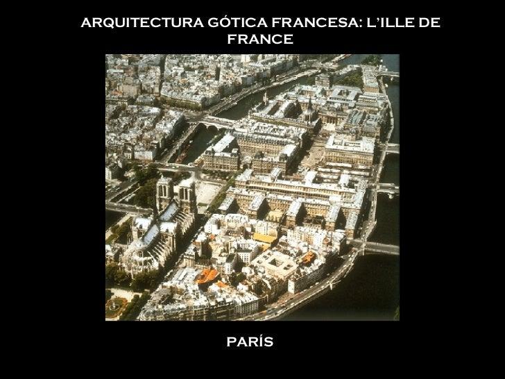ARQUITECTURA GÓTICA FRANCESA: L'ILLE DE FRANCE PARÍS