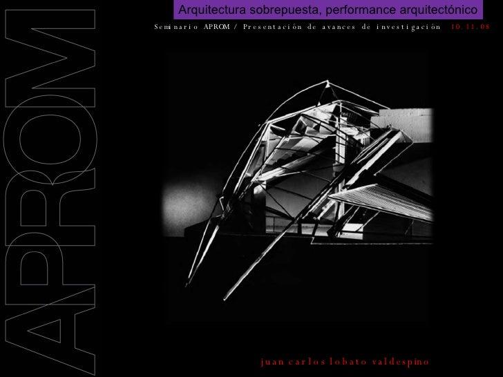 Arquitectura sobrepuesta, performance arquitectónico Seminario   APROM / Presentación de avances de investigación  / 10.11...