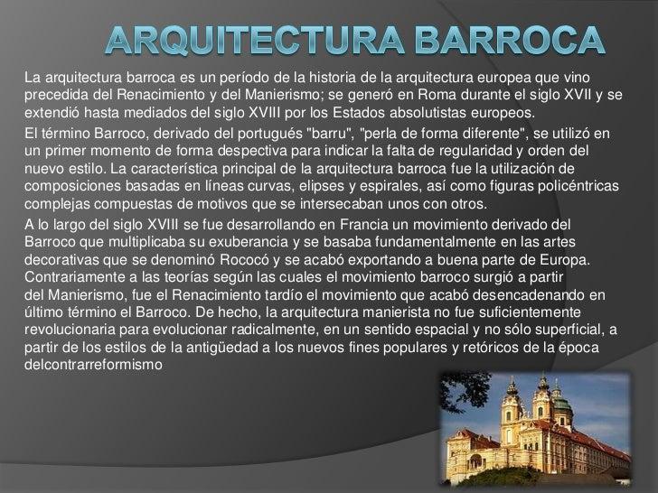 La arquitectura barroca es un período de la historia de la arquitectura europea que vinoprecedida del Renacimiento y del M...