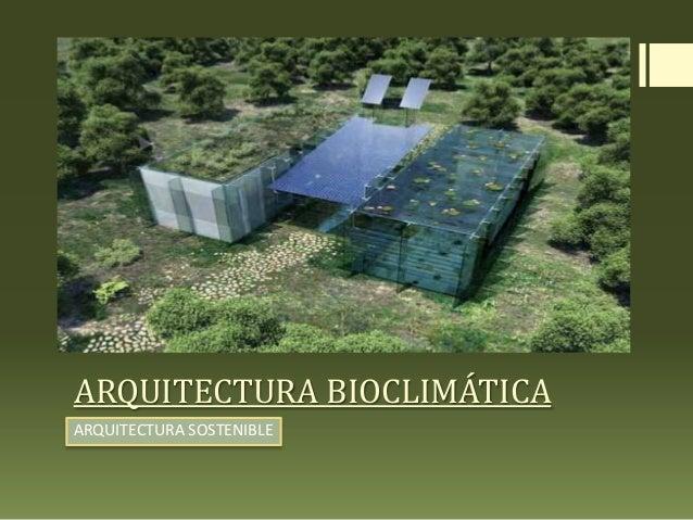 ARQUITECTURA BIOCLIMÁTICAARQUITECTURA SOSTENIBLE