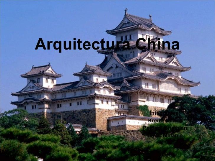 Arquitectura China Integrantes: Krenz, Renzo Pettico, Cristhian Silva, Melanie