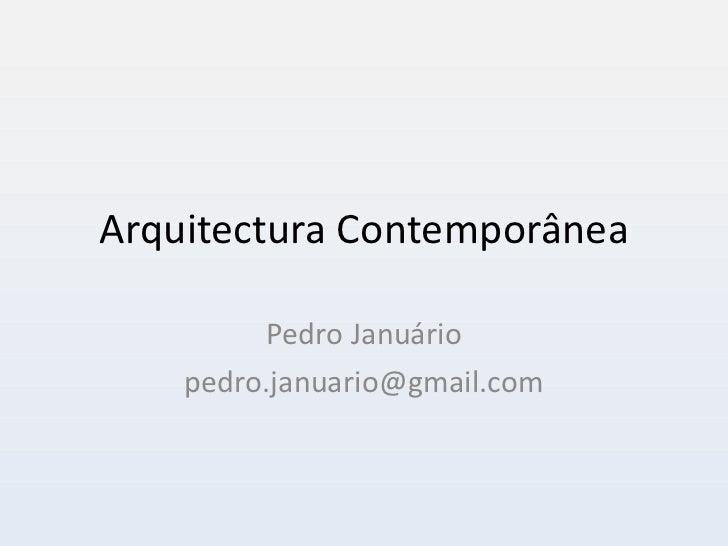 Arquitectura Contemporânea Pedro Januário [email_address]