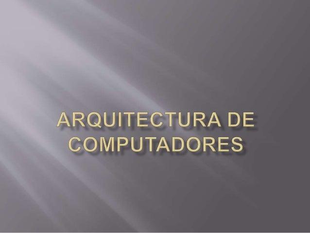  La arquitectura de computadores es un concepto que integra software, hardware, algoritmos y lenguajes de programación pa...