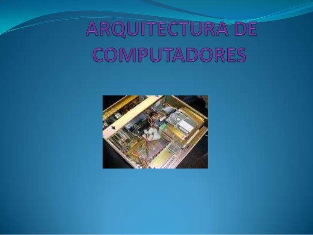 Se puede definir la arquitectura de computadores como el estudio de la estructura, funcionamiento y diseño de computadores...