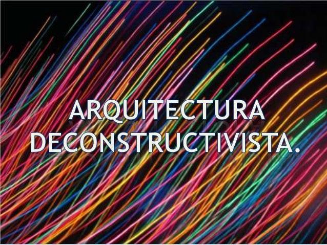 Introducción • El origen de La Arquitectura Deconstructivista en el Museum of Modern Art (MoMA), nos explica cómo fue que ...