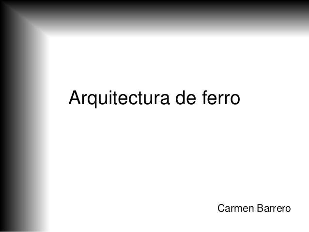 Arquitectura de ferro Carmen Barrero