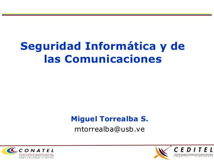 Miguel Torrealba S. [email_address] Seguridad Informática y de las Comunicaciones