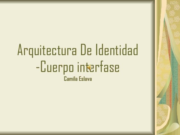 Arquitectura De Identidad Cuerpo Interfase