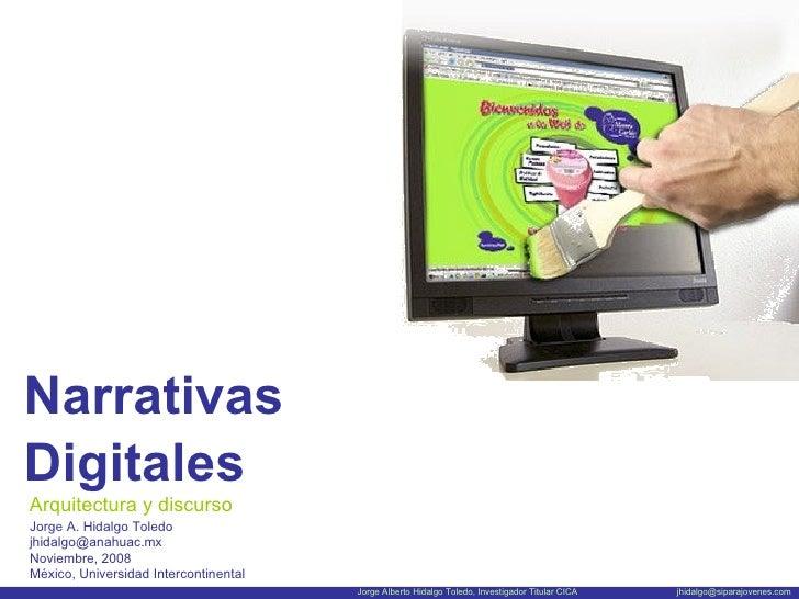 <ul><li>Narrativas </li></ul><ul><li>Digitales </li></ul>Arquitectura y discurso Jorge A. Hidalgo Toledo [email_address] N...